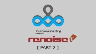 Soundwave Sculpting on Renoise Part 7
